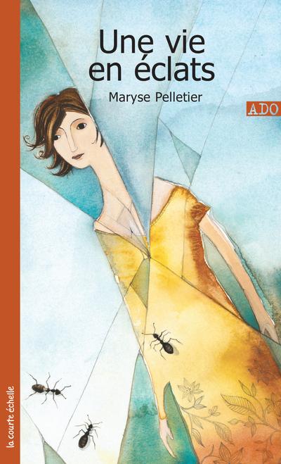 Une vie en éclats - Carole Fréchette Marie-Danielle Croteau Carole Fréchette Stanley Péan Maryse Pelletier   - La courte échelle -