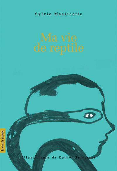 Ma vie de reptile - Sylvie Massicotte - Daniel Sylvestre - La courte échelle - 9782890218765