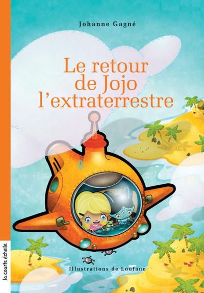 Le retour de Jojo l'extraterrestre - Eve Patenaude Eve Patenaude Eve Patenaude Caroline Merola Sylvain Meunier Johanne Gagné   - La courte échelle -
