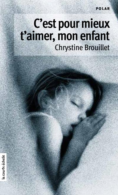 C'est pour mieux t'aimer, mon enfant - Chrystine Brouillet -   - À l'étage - 9782896519248