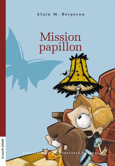 Mission papillon - Alain M. Bergeron Alain M. Bergeron Alain M. Bergeron France Cormier - La courte échelle - 9782896957897