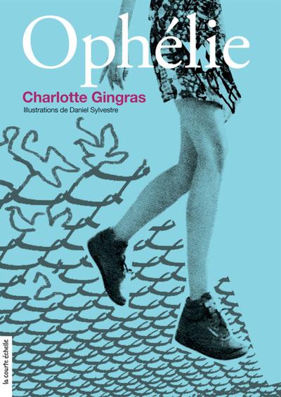 Ophélie - Charlotte Gingras Charlotte Gingras Charlotte Gingras Charlotte Gingras Geneviève Côté - La courte échelle - 9782890218826