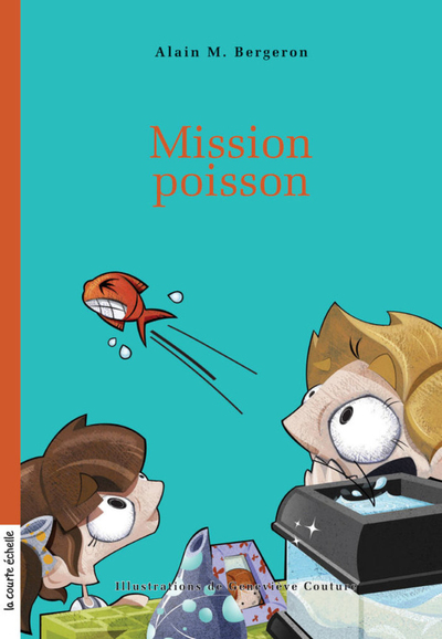 Mission poisson - Alain M. Bergeron Alain M. Bergeron France Cormier - La courte échelle - 9782896957897