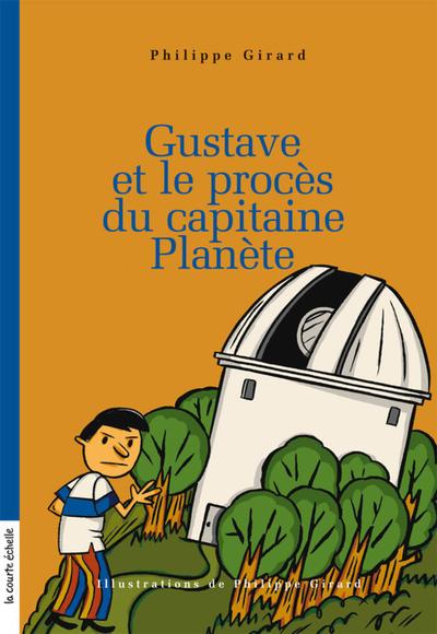Gustave et le procès du capitaine Planète - Philippe Girard Philippe Girard Philippe Girard Philippe Girard - La courte échelle - 9782896956364
