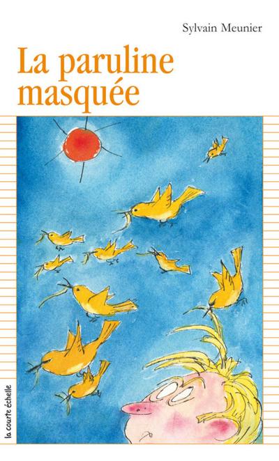 La paruline masquée - Sylvain Meunier Sylvain Meunier Sylvain Meunier Sylvain Meunier Sylvain Meunier Sylvain Meunier   - La courte échelle -