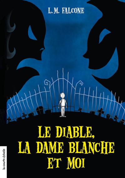Le diable, la dame blanche et moi - L.M. Falcone L.M. Falcone L.M. Falcone   - La courte échelle -