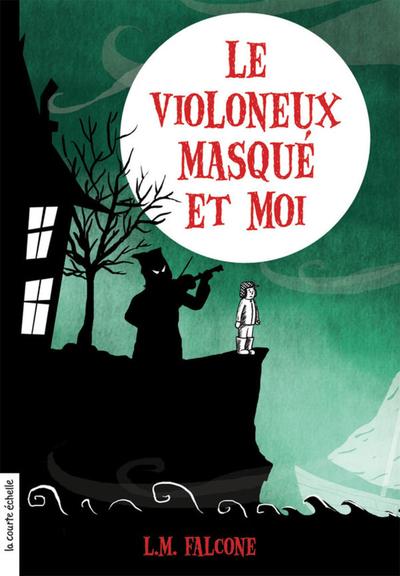 Le violoneux masqué et moi - L.M. Falcone L.M. Falcone   - La courte échelle -