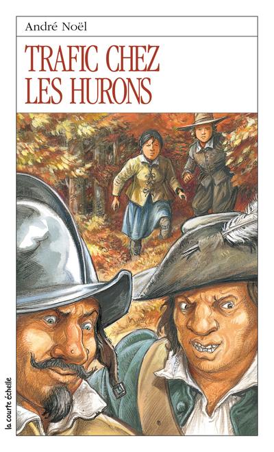 Trafic chez les Hurons - André Noël André Noël Francis Back - La courte échelle - 9782890214132