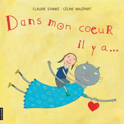 Dans mon coeur il y a... - Claudie Stanké Claudie Stanké Céline Malépart - La courte échelle - 9782896513949