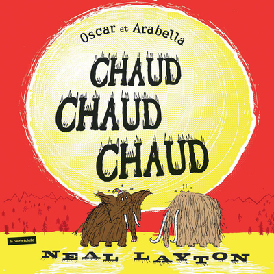 Chaud, chaud, chaud - Neal Layton - Neal Layton - La courte échelle - 9782890219304