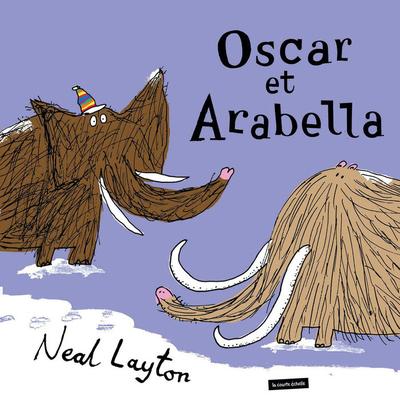 Oscar et Arabella - Neal Layton Neal Layton Neal Layton Neal Layton Neal Layton - La courte échelle - 9782890219304