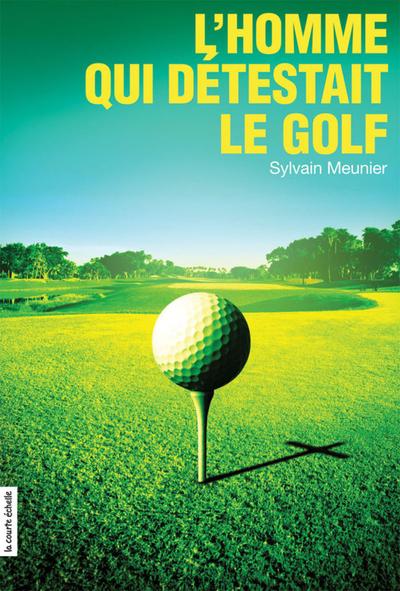 L'homme qui détestait le golf - Sylvain Meunier Sylvain Meunier Sylvain Meunier Sylvain Meunier Sylvain Meunier Sylvain Meunier   - À l'étage -