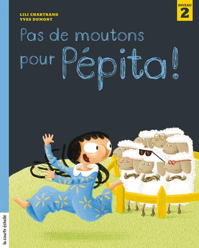 Pas de moutons pour Pépita ! - Pascale Beaudet Pascale Beaudet Fanny Britt Lili Chartrand   - La courte échelle -