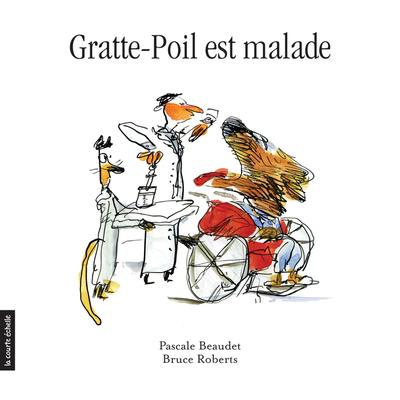 Gratte-Poil est malade - Pascale Beaudet Pascale Beaudet Pascale Beaudet Pascale Beaudet Pascale Beaudet Pascale Beaudet   - La courte échelle -