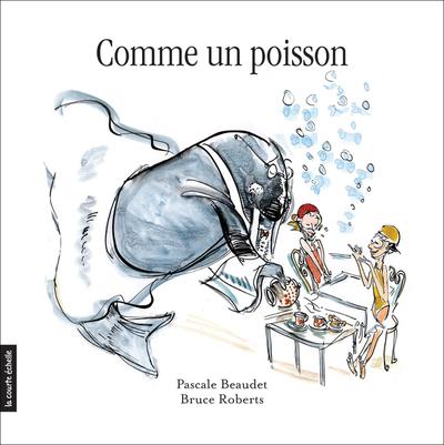 Comme un poisson - Pascale Beaudet Pascale Beaudet Pascale Beaudet Pascale Beaudet Pascale Beaudet Pascale Beaudet Pascale Beaudet   - La courte échelle -