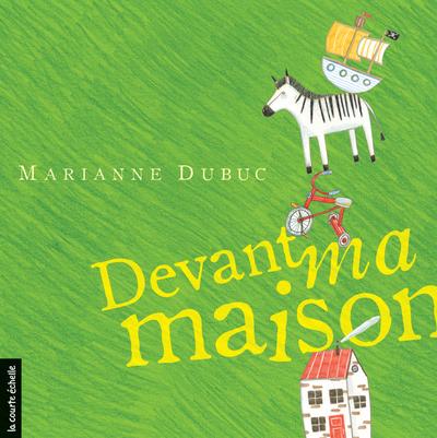 Devant ma maison - Marianne Dubuc Marianne Dubuc Marianne Dubuc Marianne Dubuc Marianne Dubuc Marianne Dubuc Fanny Britt Marianne Dubuc   - La courte échelle -