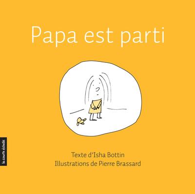 Papa est parti - Marianne Dubuc Marie-Chantale Gariépy Isha Bottin   - La courte échelle -