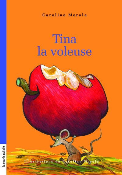 Tina la voleuse - Eve Patenaude Eve Patenaude Eve Patenaude Caroline Merola   - La courte échelle -