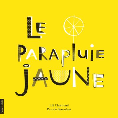 Le parapluie jaune - Pascale Bonenfant Lili Chartrand   - La courte échelle -