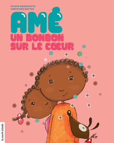 Amé, un bonbon sur le cœur - Sylvie Massicotte Sylvie Massicotte Christine Battuz - La courte échelle - 9782896512133