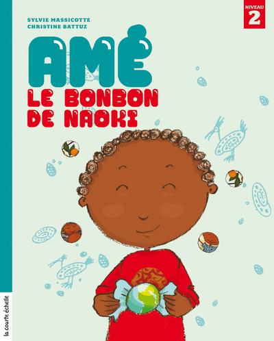 Amé, le bonbon de Naoki - Sylvie Massicotte - Christine Battuz - La courte échelle - 9782896512133