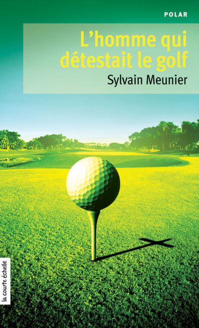 L'homme qui détestait le golf - Sylvain Meunier -   - À l'étage - 9782896510894