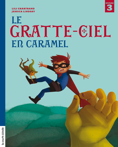 Le gratte-ciel en caramel - Johanne Gagné Lili Chartrand Johanne Gagné Lili Chartrand  Collectif Lili Chartrand Nathalie Loignon Lili Chartrand   - La courte échelle -