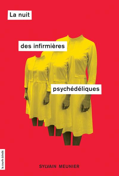 La nuit des infirmières psychédéliques - Sylvain Meunier Sylvain Meunier Sylvain Meunier   - À l'étage - 9782924568217
