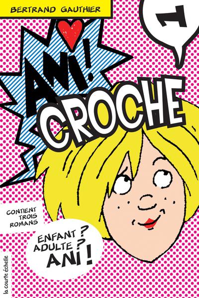 Ani Croche, volume 1 - Bertrand Gauthier Bertrand Gauthier   - La courte échelle -