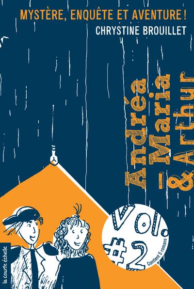 Andréa-Maria et Arthur, volume 2 - Chrystine Brouillet Philippe Brochard - La courte échelle - 9782896514809