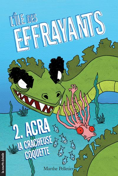 Acra, la cracheuse coquette - Marthe Pelletier - Sara Fortier - La courte échelle - 9782896954032