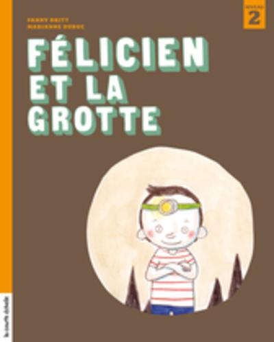 Félicien et la grotte - Pascale Beaudet Pascale Beaudet Fanny Britt   - La courte échelle -