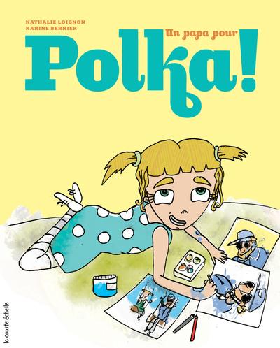 Un papa pour Polka - Nathalie Loignon Karine Bernier - La courte échelle - 9782896512850