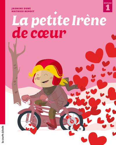 La petite Irène de coeur - Jasmine Dubé - Mathieu Benoit - La courte échelle - 9782896514717