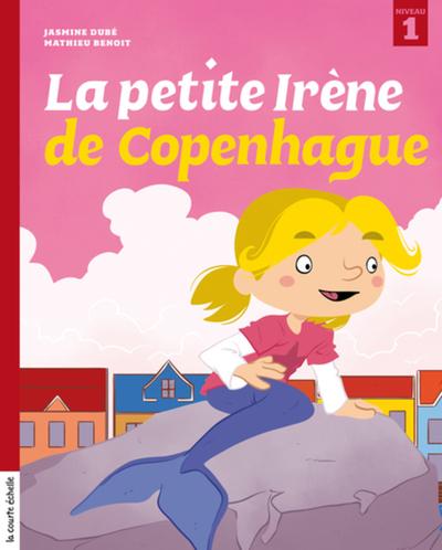 La petite Irène de Copenhague - Jasmine Dubé Sarah Dufour - La courte échelle - 9782896511730