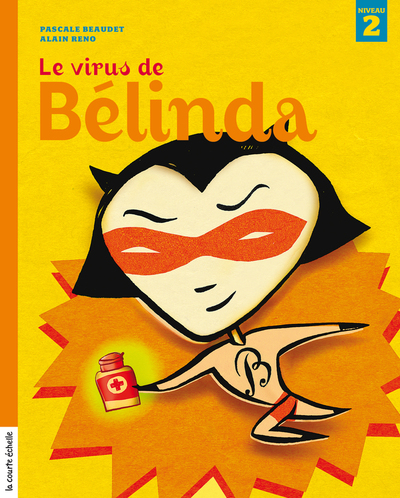 Le virus de Bélinda - Pascale Beaudet Alain Reno - La courte échelle - 9782896511822