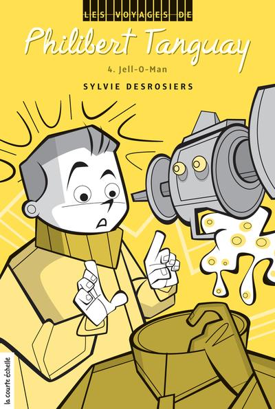 Jell-O-Man - Sylvie Desrosiers Sylvie Desrosiers   - La courte échelle -