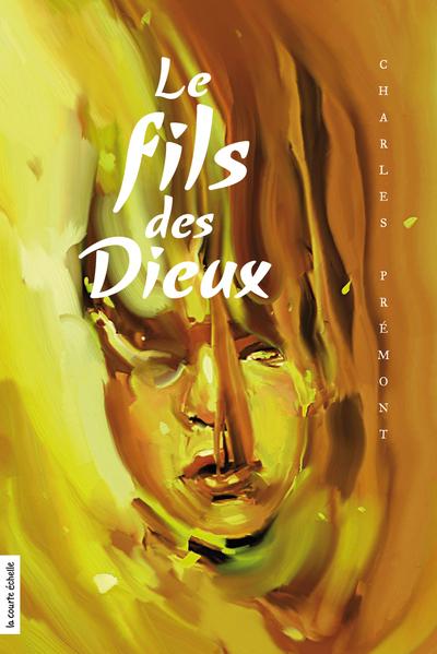 Le fils des Dieux - Charles Prémont   - La courte échelle - 9782896514267