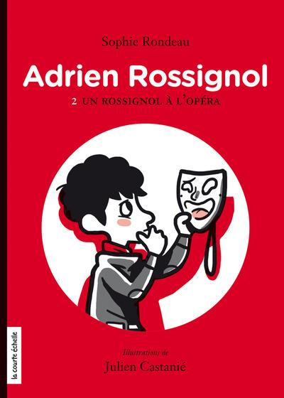 Un Rossignol à l'opéra - Sophie Rondeau   - La courte échelle -