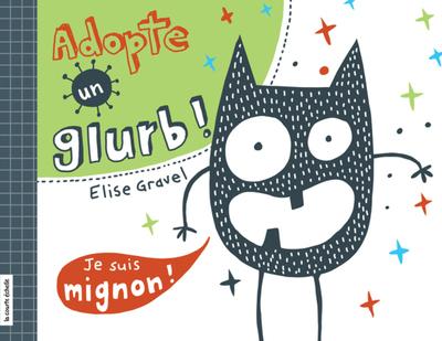 Adopte un glurb ! - Elise Gravel - Elise Gravel - La courte échelle - 9782896519729