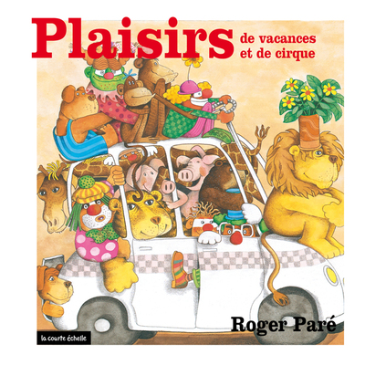 Plaisirs de vacances et de cirque - Gilles Tibo Gilles Tibo Simone Leroux Roger Paré Gilles Tibo Roger Paré   - La courte échelle -