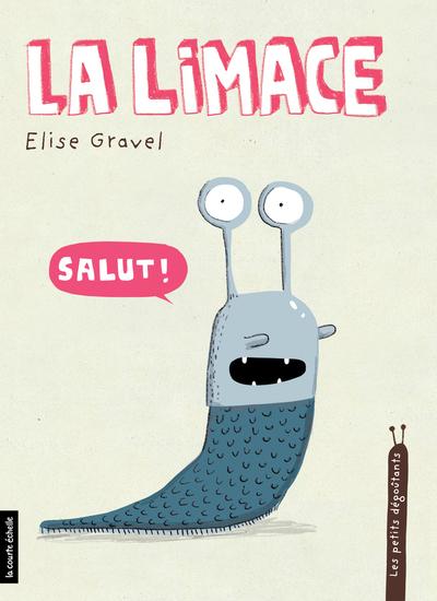 La limace - Elise Gravel - Elise Gravel - La courte échelle - 9782896956890