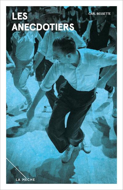 Les anecdotiers - Jean-Michel Fortier Michèle Nicole Provencher Hugo Beauchemin-Lachapelle Mélanie Michaud  Collectif Valérie Roch-Lefebvre Cassie Bérard  Collectif Ariane Lessard Jean-Michel Fortier Patrick Nicol Michèle Nicole Provencher Eric Mathieu Laurent Lussier MP Boisvert Nicholas Dawson Sophie Bienvenu  Collectif Nelly Arcan  Collectif Eric Mathieu Catherine D'Anjou Carl Bessette   - La Mèche -