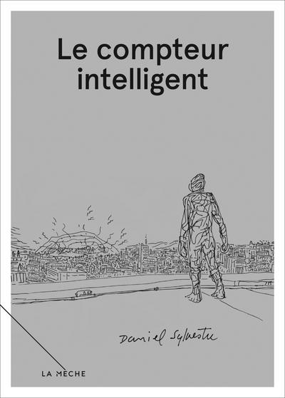 Le compteur intelligent - Daniel Sylvestre - Daniel Sylvestre - La Mèche - 9782897070403