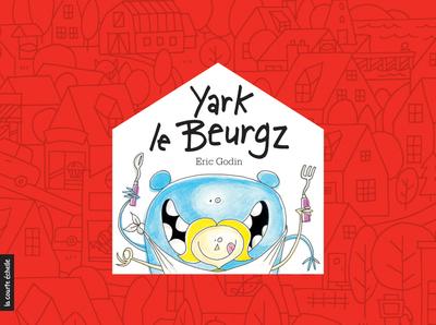 Yark le Beurgz - Éric Godin - Éric Godin - La courte échelle - 9782896954858