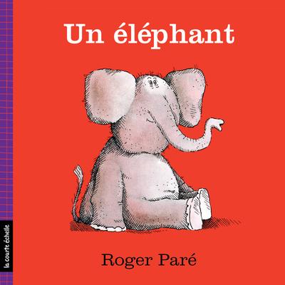 Un éléphant - Simone Leroux Roger Paré Roger Paré Simone Leroux Roger Paré Roger Paré Roger Paré - La courte échelle - 9782890210509