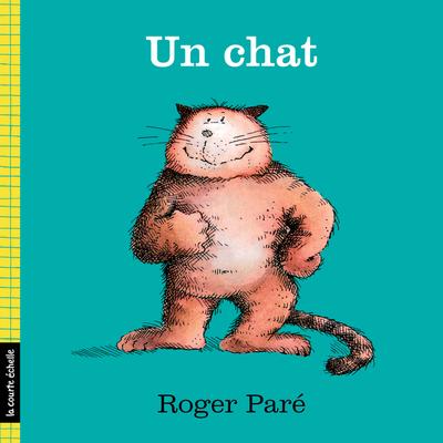 Un chat - Simone Leroux Roger Paré Roger Paré Simone Leroux Roger Paré Roger Paré Roger Paré - La courte échelle - 9782896957576