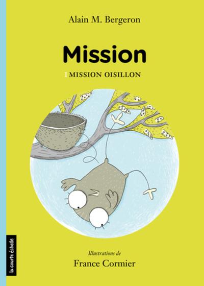 Mission Oisillon - Louise Leblanc Jean Lemieux Caroline Merola Raymond Plante Marie-Francine Hébert Alain M. Bergeron Alain M. Bergeron   - La courte échelle -