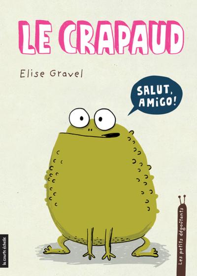 Le crapaud - Elise Gravel Elise Gravel Elise Gravel Elise Gravel Elise Gravel Elise Gravel Elise Gravel   - La courte échelle -