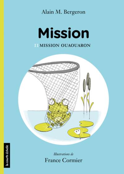 Mission Ouaouaron - Hélène de Blois Alain M. Bergeron   - La courte échelle -